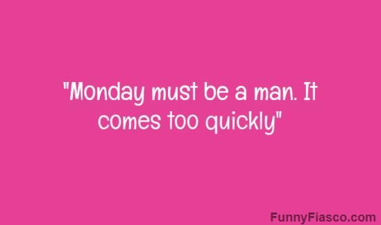 Monday must be a man Quotes funny quote humor funny sayings haha Monday joke wtf