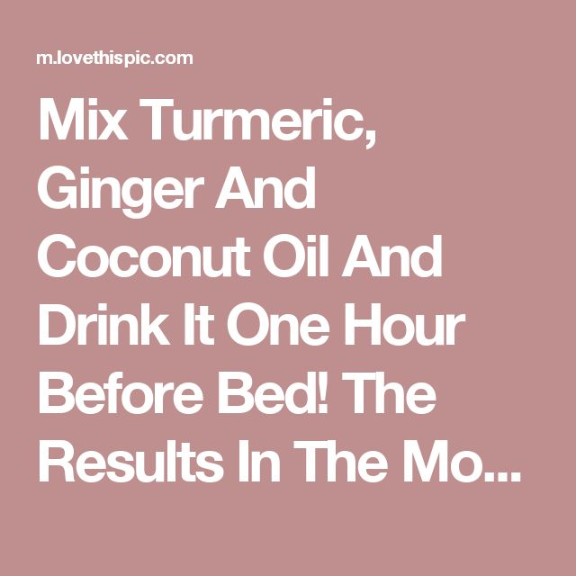 Mix Turmeric, Ginger And Coconut Oil And Drink It One Hour Before Bed! The Results In The Morning… Amazing