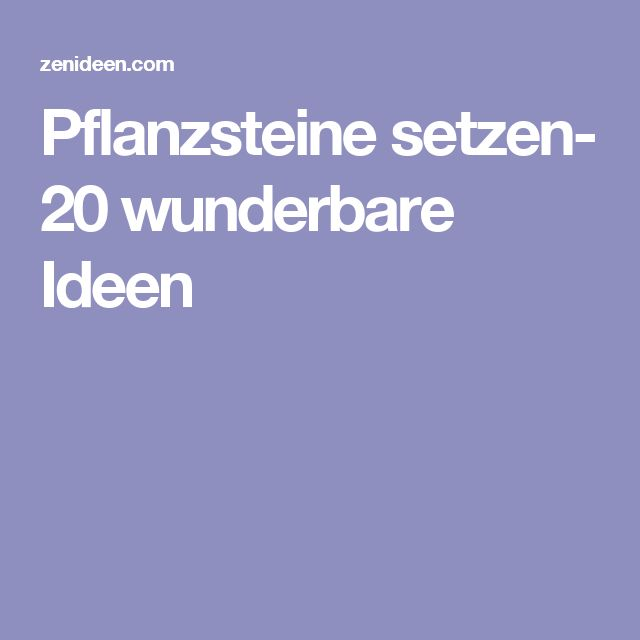 Pflanzsteine setzen- 20 wunderbare Ideen