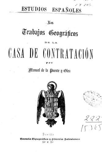 Los trabajos geográficos de la Casa de Contratación / por Manuel de la Puente y Olea. - Sevilla : Escuela Tipográfica y Librería Salesianas, 1900