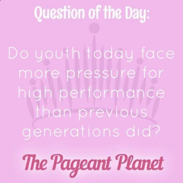 Today's Pageant Question of the Day is: Do youth today face more pressure for high performance than previous generations did? Why this question was asked: This shows the judges you can think on your feet and have the ability to answer questions on a variety of topics. Click to see how some of our Instagram followers answered the question: