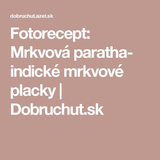 Fotorecept: Mrkvová paratha- indické mrkvové placky | Dobruchut.sk