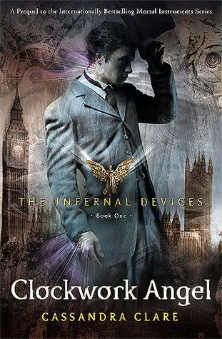 Clockwork Angel By: Cassandra Clare (The Infernal Devices, #1)
