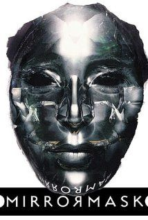MirrorMask   In a fantasy world of opposing kingdoms, a 15-year old girl must find the fabled MirrorMask in order to save the kingdom and get home.