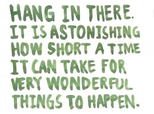 Wonderful things can happen quicker than we think sometimes.