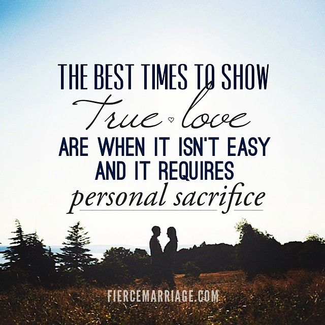 quote-the best times to show true love are when it isn't easy and it requires personal sacrifice - Google Search