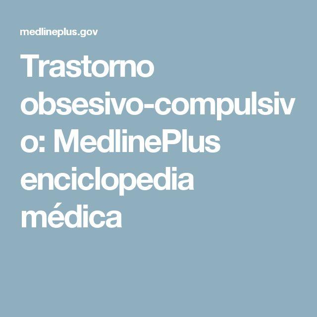 Trastorno obsesivo-compulsivo: MedlinePlus enciclopedia médica