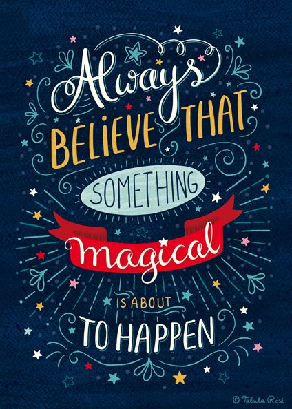 Always believe that something magical is about to happen   Quote of Tabula Rosi