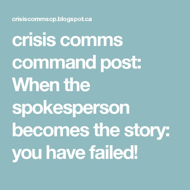crisis comms command post: When the spokesperson becomes the story: you have failed!