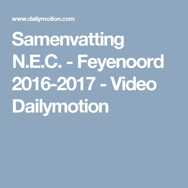 Samenvatting N.E.C. - Feyenoord 2016-2017 - Video Dailymotion