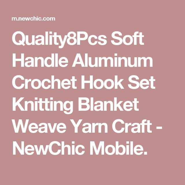 Quality8Pcs Soft Handle Aluminum Crochet Hook Set Knitting Blanket Weave Yarn Craft - NewChic Mobile.