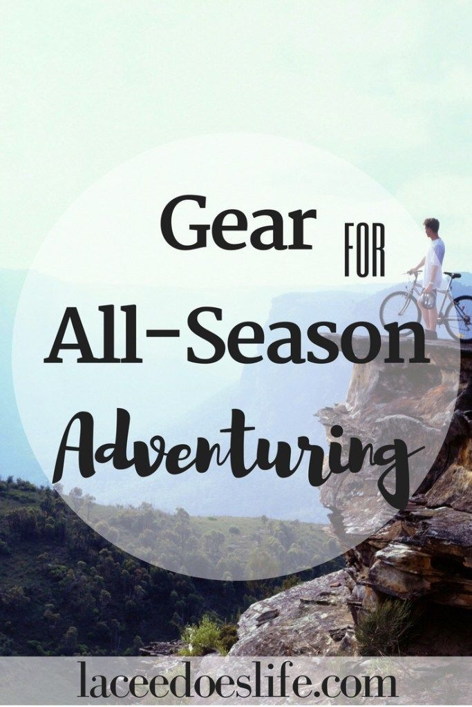Gear for All-Season Adventuring – Lacee Does Life | Gear | Travel | Adventure | Adventure Gear | All-Season Adventuring | Travel Well | Adventure Well | Active Lifestyle | Get Active | Right Gear |