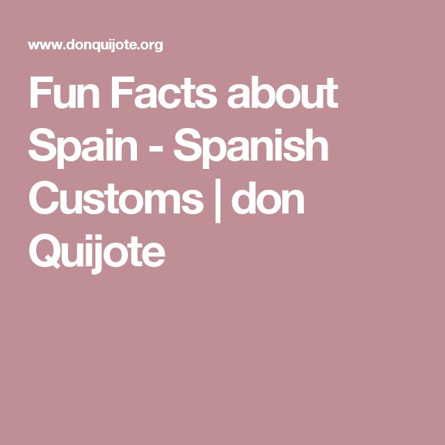 Fun Facts about Spain - Spanish Customs | don Quijote