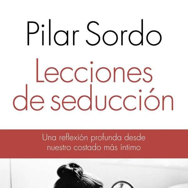 """""""Lecciones de seducción"""", de Pilar Sordo"""