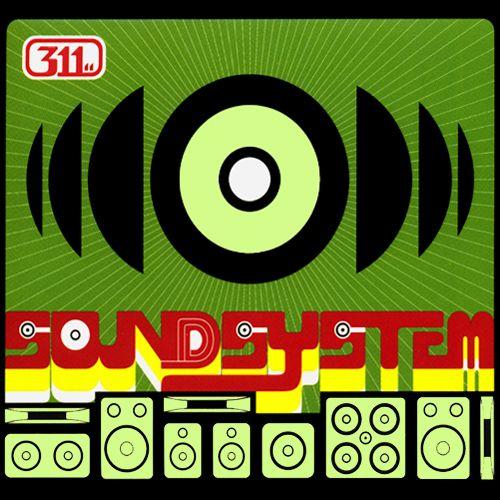 311 - Soundsystem...still my fav.