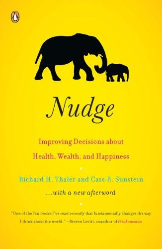 Nudge: Imporving Decisions About Health, Wealth and Happiness