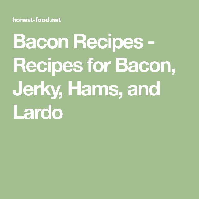 Bacon Recipes - Recipes for Bacon, Jerky, Hams, and Lardo