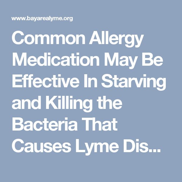 Common Allergy Medication May Be Effective In Starving and Killing the Bacteria That Causes Lyme Disease | Bay Area Lyme Foundation