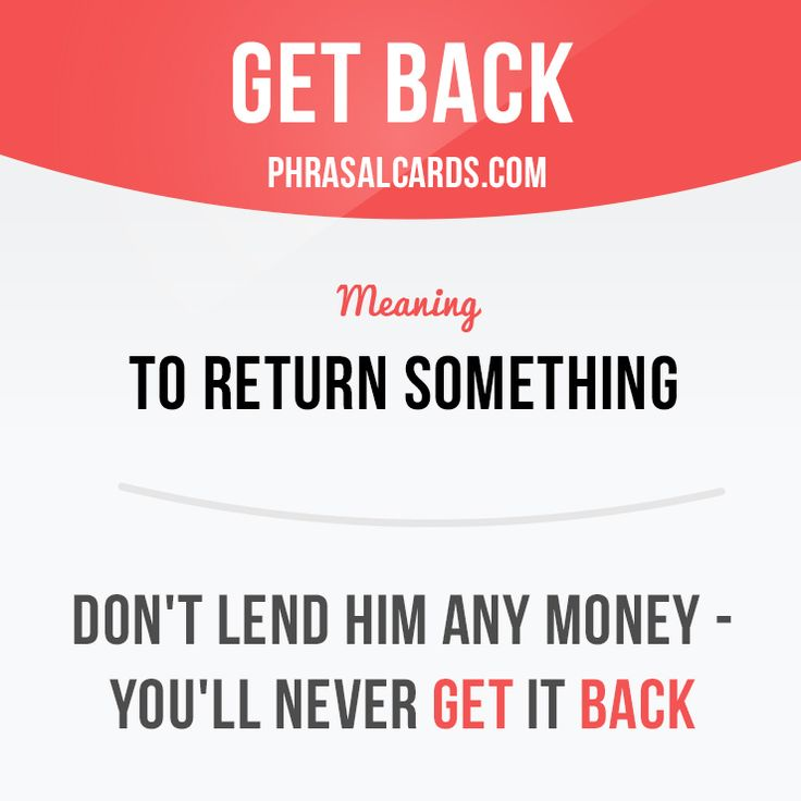 """Get back"" means ""to return something"".  Example: Don't lend him any money - you'll never get it back.  Get our apps for learning English: learzing.com  #phrasalverb #phrasalverbs #phrasal #verb #verbs #phrase #phrases #expression #expressions #english #englishlanguage #learnenglish #studyenglish #language #vocabulary #dictionary #grammar #efl #esl #tesl #tefl #toefl #ielts #englishlearning #vocab #wordoftheday #phraseoftheday"