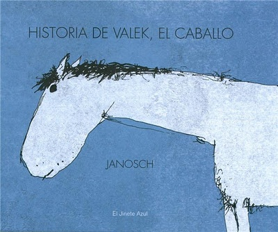 Historia de Valek, el caballo. Janosch. El jinete azul