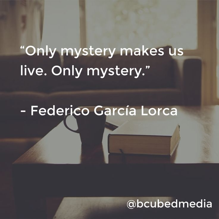 """Only mystery makes us live. Only mystery."" - Federico García Lorca #inspiration #motivation #quote"