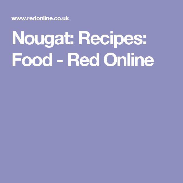 Nougat: Recipes: Food - Red Online