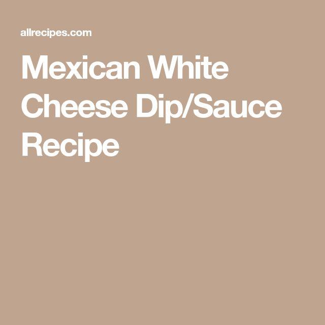 Mexican White Cheese Dip/Sauce Recipe
