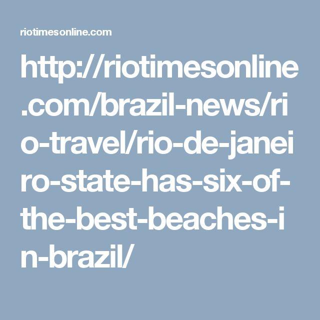 http://riotimesonline.com/brazil-news/rio-travel/rio-de-janeiro-state-has-six-of-the-best-beaches-in-brazil/