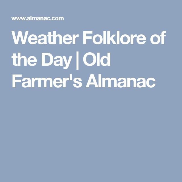 Weather Folklore of the Day   Old Farmer's Almanac