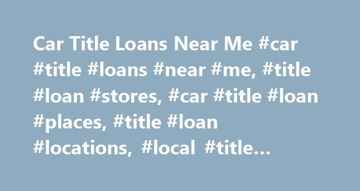 Car Title Loans Near Me #car #title #loans #near #me, #title #loan #stores, #car #title #loan #places, #title #loan #locations, #local #title #loans, # http://furniture.nef2.com/car-title-loans-near-me-car-title-loans-near-me-title-loan-stores-car-title-loan-places-title-loan-locations-local-title-loans/  # Find your nearest TitleMax * Maximum loan amount in Illinois is $4,000. Maximum loan amount in Mississippi is $2,500. Maximum loan amount in Tennessee is $6,500, assuming customer…