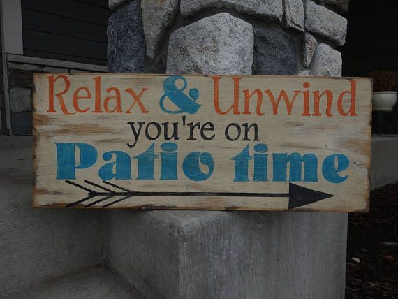 Relax U0026 Unwind Youre On Patio Time. This Outdoor Sign Would Look Great On  The