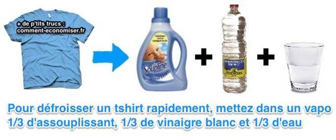Défroisser un t-shirt sans fer à repasser / - Mettez dans votre vapo : 1/3 d'assouplissant 1/3 de vinaigre blanc 1/3 d'eau. - Mélangez vos trois ingrédients en secouant doucement votre vaporisateur. - Prenez alors votre t-shirt froissé, placez-le sur un cintre, vaporisez généreusement le vêtement et tirez dessus pour le lisser. Idéalement, laissez sécher. Si vous êtes très pressé, passez un sèche-cheveux quelques secondes devant. Bien sûr, cela fonctionne pour vos chemises et autres…