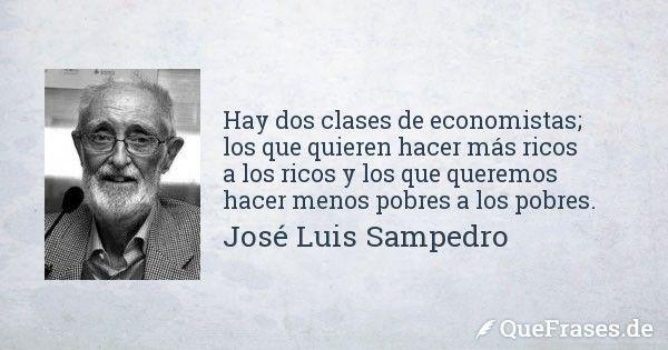 José Luis Sampedro. Hay dos clases de economistas; los que quieren hacer más.