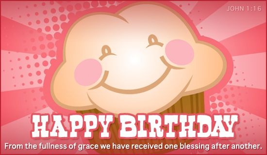 Happy Birthday!  From the fullness of grace we have received one blessing after another.