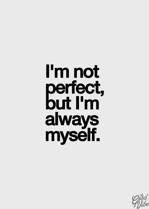 I'm not perfect, but I'm always myself #truth #individuality #identity #confidence #wisdom