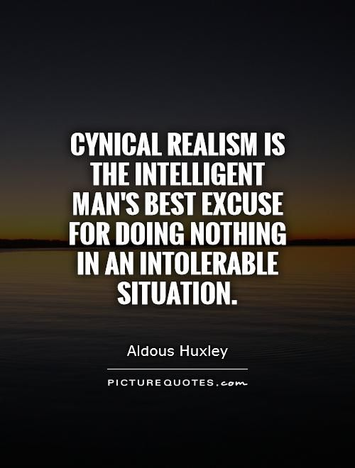 Aldous Huxley quote on cynical realism https://illuminatimatrix.wordpress.com/its-all-in-our-mind-the-light-bringers-eliminating-the-illuminators-2/