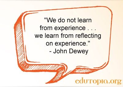 """We do not learn from experience... we learn from reflecting on experience."" - John Dewey"
