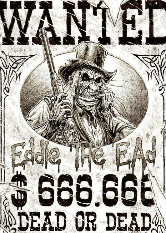 Eddie The Ead Wanted Dead Or Dead Reward 666 666 Of Or Whatever You Want Ed Pinterest
