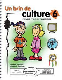 Un brin de culture 6 - Ces documents présentent une diversité d'activités en éthique et culture religieuse conçues en fonction du Programme de formation de l'école québécoise. Certaines activités en éthique amènent les élèves à réfléchir sur différentes situations de la vie courante. D'autres, permettent aux élèves d'acquérir des connaissances sur les différentes cultures religieuses.