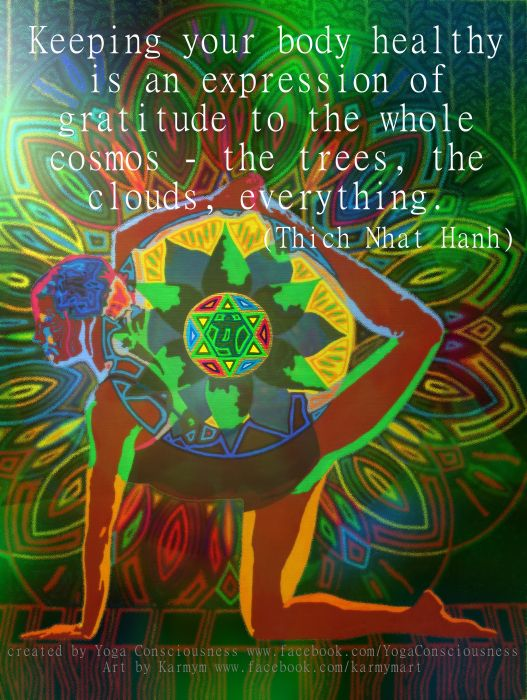 Keeping your body healthy is an expression of gratitude to the whole cosmos…