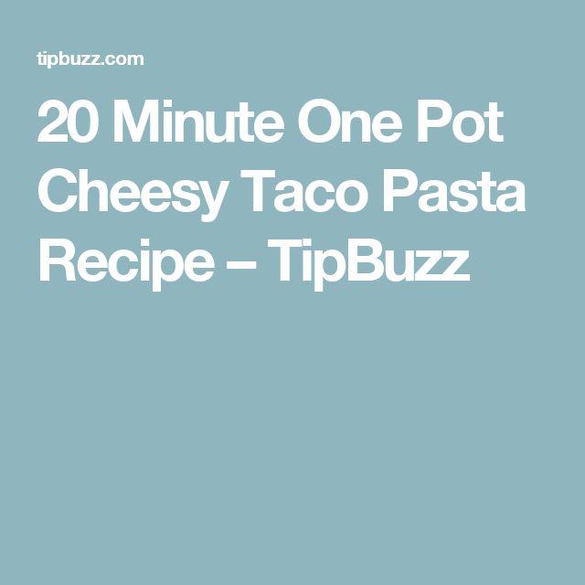 20 Minute One Pot Cheesy Taco Pasta Recipe – TipBuzz