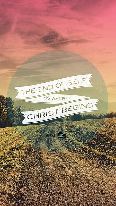 The End of Self is where Christ begins