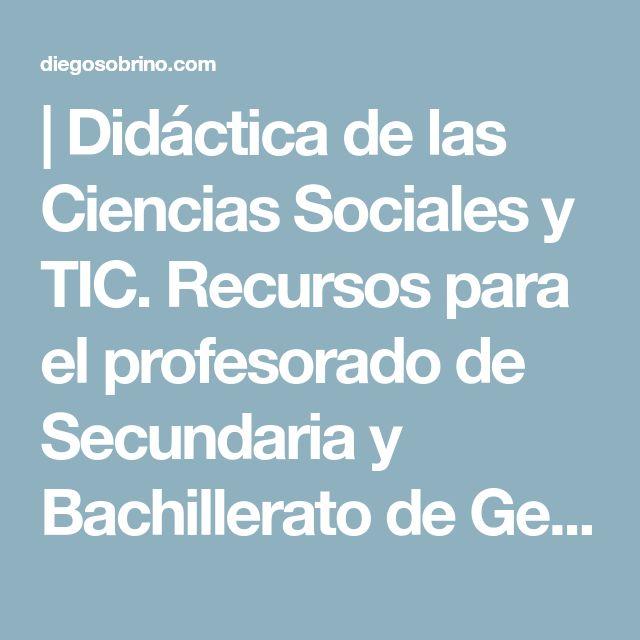   Didáctica de las Ciencias Sociales y TIC. Recursos para el profesorado de Secundaria y Bachillerato de Geografía e Historia
