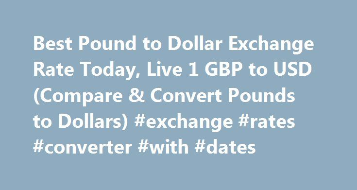 Best Pound to Dollar Exchange Rate Today, Live 1 GBP to USD (Compare & Convert Pounds to Dollars) #exchange #rates #converter #with #dates http://currency.remmont.com/best-pound-to-dollar-exchange-rate-today-live-1-gbp-to-usd-compare-convert-pounds-to-dollars-exchange-rates-converter-with-dates/  #pound exchange rate # Best Pound to Dollar Exchange Rate (GBP/USD) Today FREE over £700£7.50 Under £700 The tourist exchange rates were valid at Friday 28th of October 2016 08:46:37 AM, however…