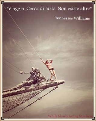 "https://www.facebook.com/WhileSlowlyGoingNowhere/  Make voyages. Attempt them. There's nothing else.  (T. Williams, ""Camino Real"")"