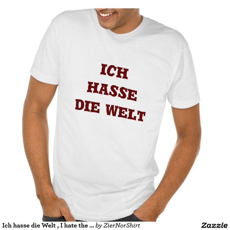 Ich hasse die Welt , I hate the world in German T Shirt