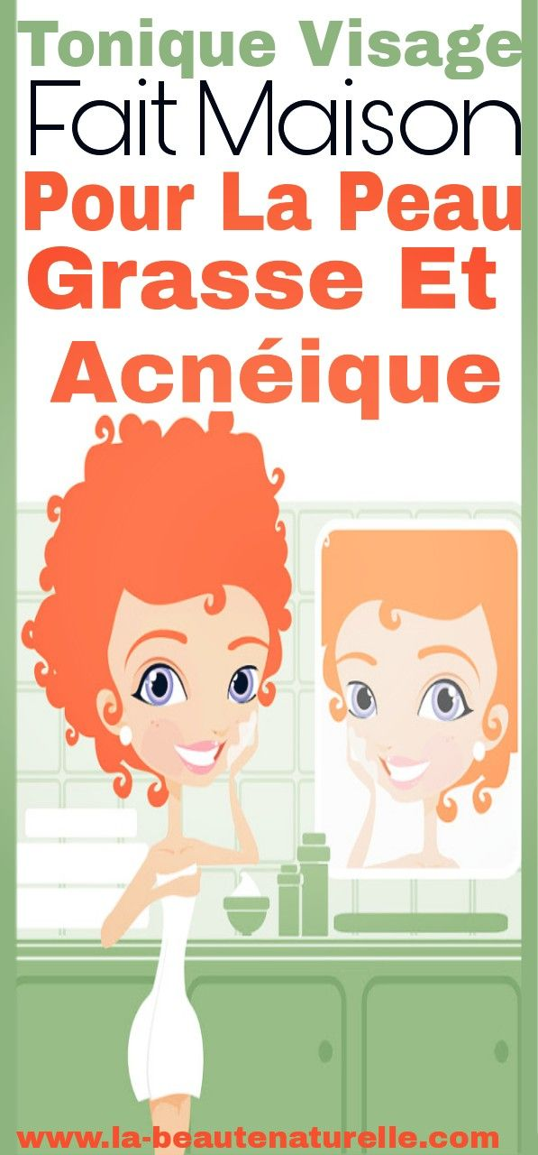 Tonique Visage Fait Maison Pour La Peau Grasse Et Acneique Tonique Peau Acneique Beauty Routines Anti Acne Lotion