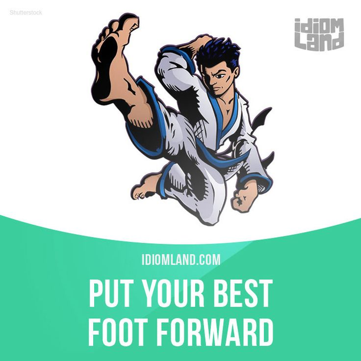 """Put your best foot forward"" means ""to do something as well as you can"". Example: Make sure you put your best foot forward for tonight's performance."