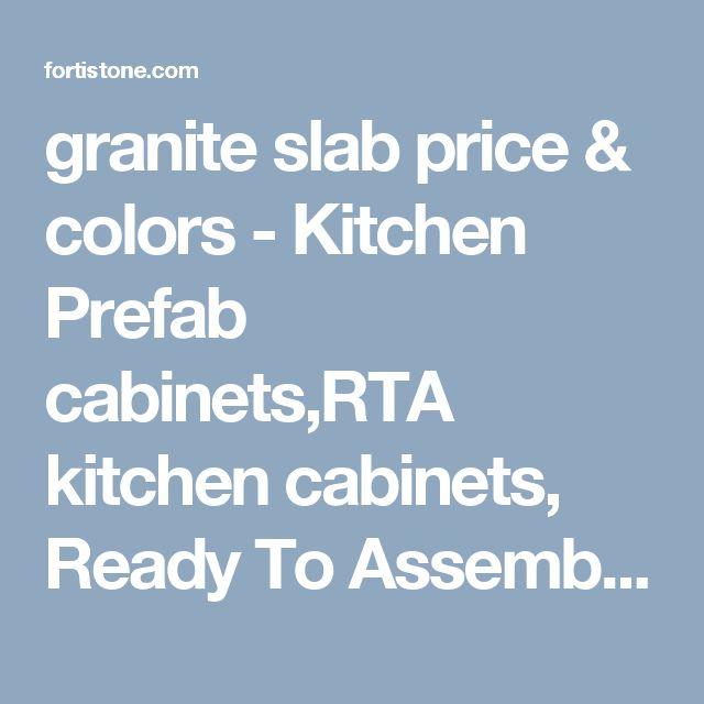 granite slab price & colors - Kitchen Prefab cabinets,RTA kitchen cabinets, Ready To Assemble Cabinet,Kitchen cabinets online,Kitchen cabinets wholesale,Ready To Assemble & Pre-Assembled Kitchen Cabinets,Prefab Quartz countertops,quartz countertops,quartz slabs,granite counetrtops