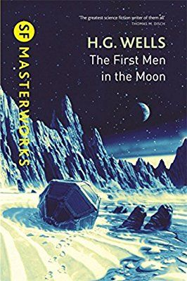 The First Men In The Moon (S.F. MASTERWORKS) by Wells, H.G. (July 11, 2013) Hardcover